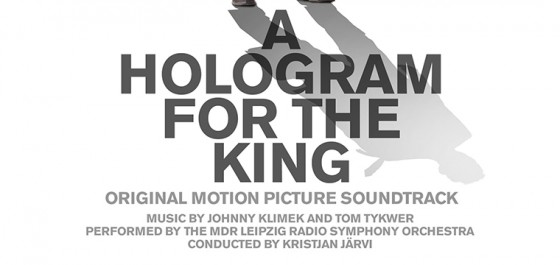 Tom Tykwer y Johnny Klimek y su seductora BSO de A Hologram For The King