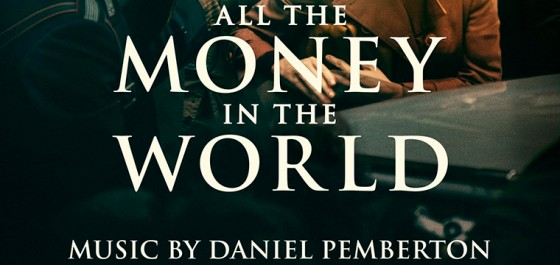 Todo el dinero del mundo a manos del compositor Daniel Pemberton
